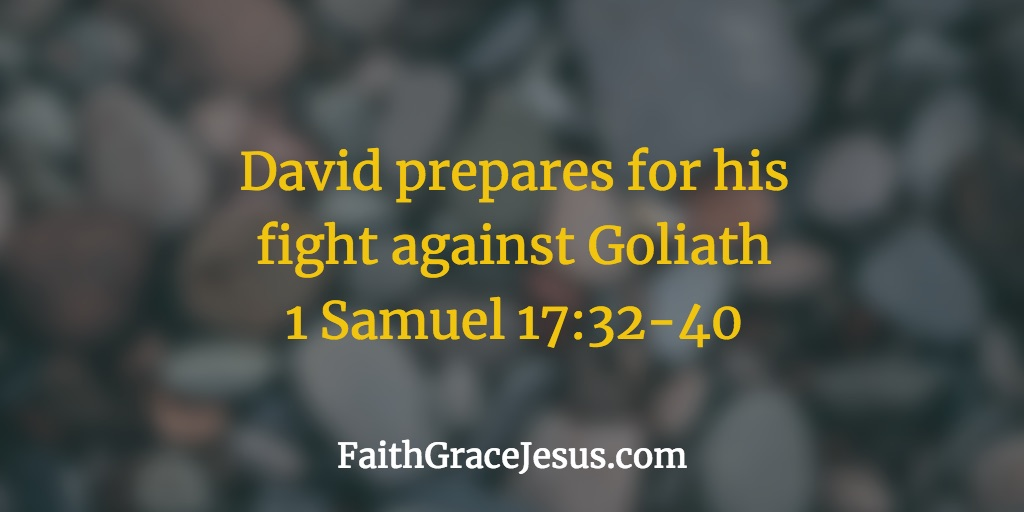 David prepares for his fight against Goliath - Bible verses - 1 Samuel 17:32-40 (NIV)