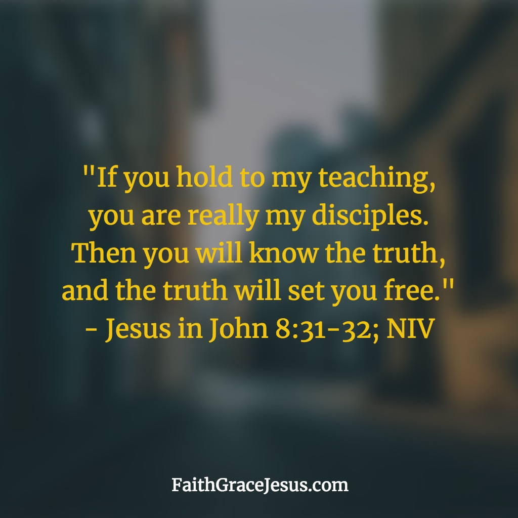 Jesus in John 8:31-32 (NIV)