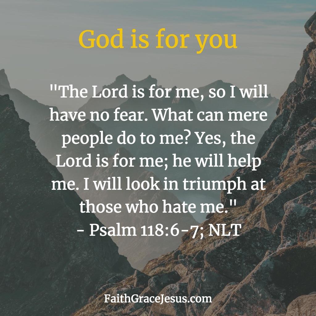 Psalm 118:6-7 (NLT)