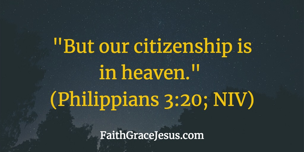 Our citizenship is in heaven - Philippians 3:20 (NIV)