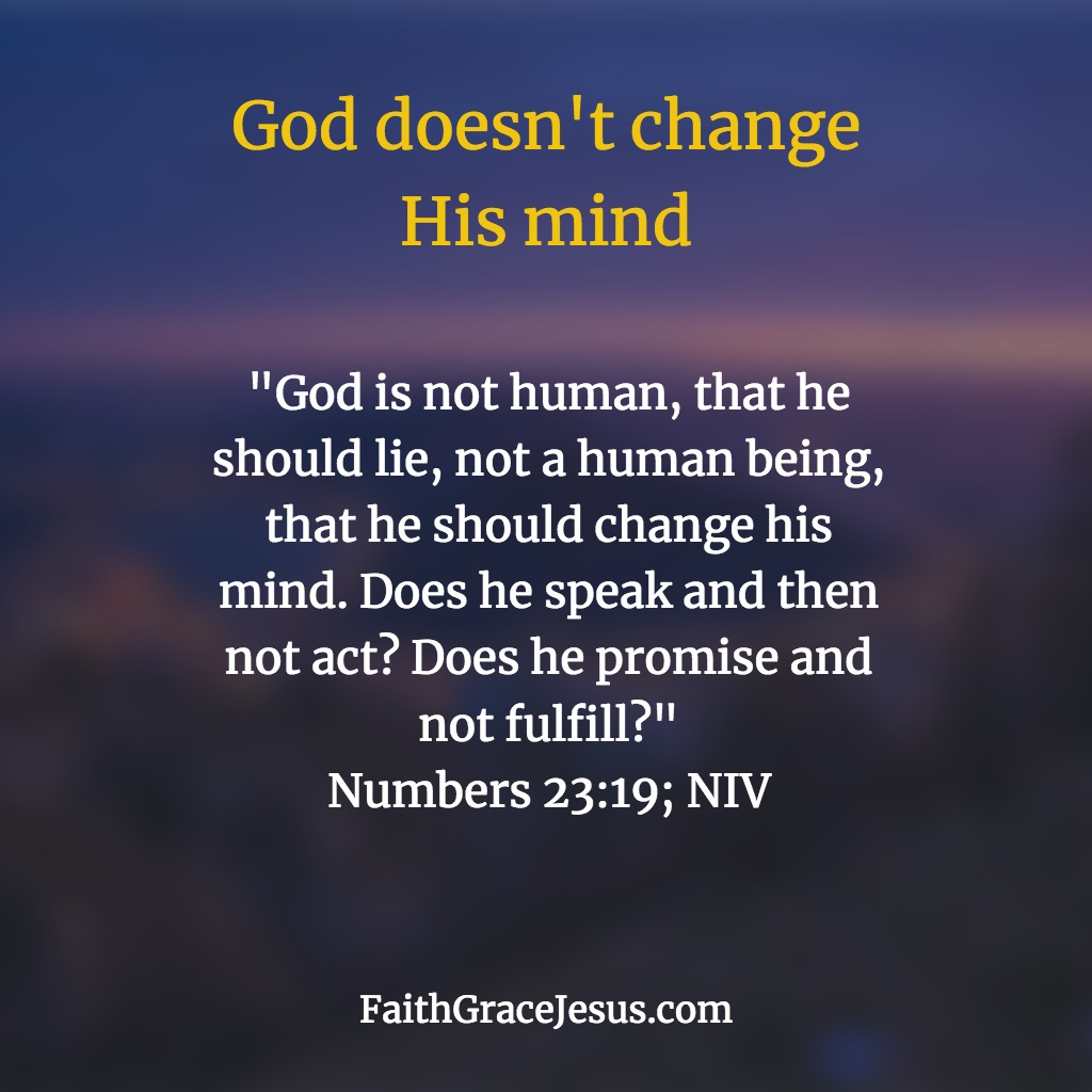 God doesn't change His mind - Numbers 23:19