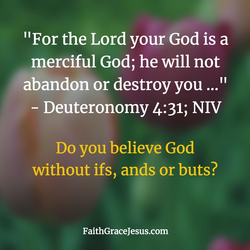Deuteronomy 4:31 (NIV)