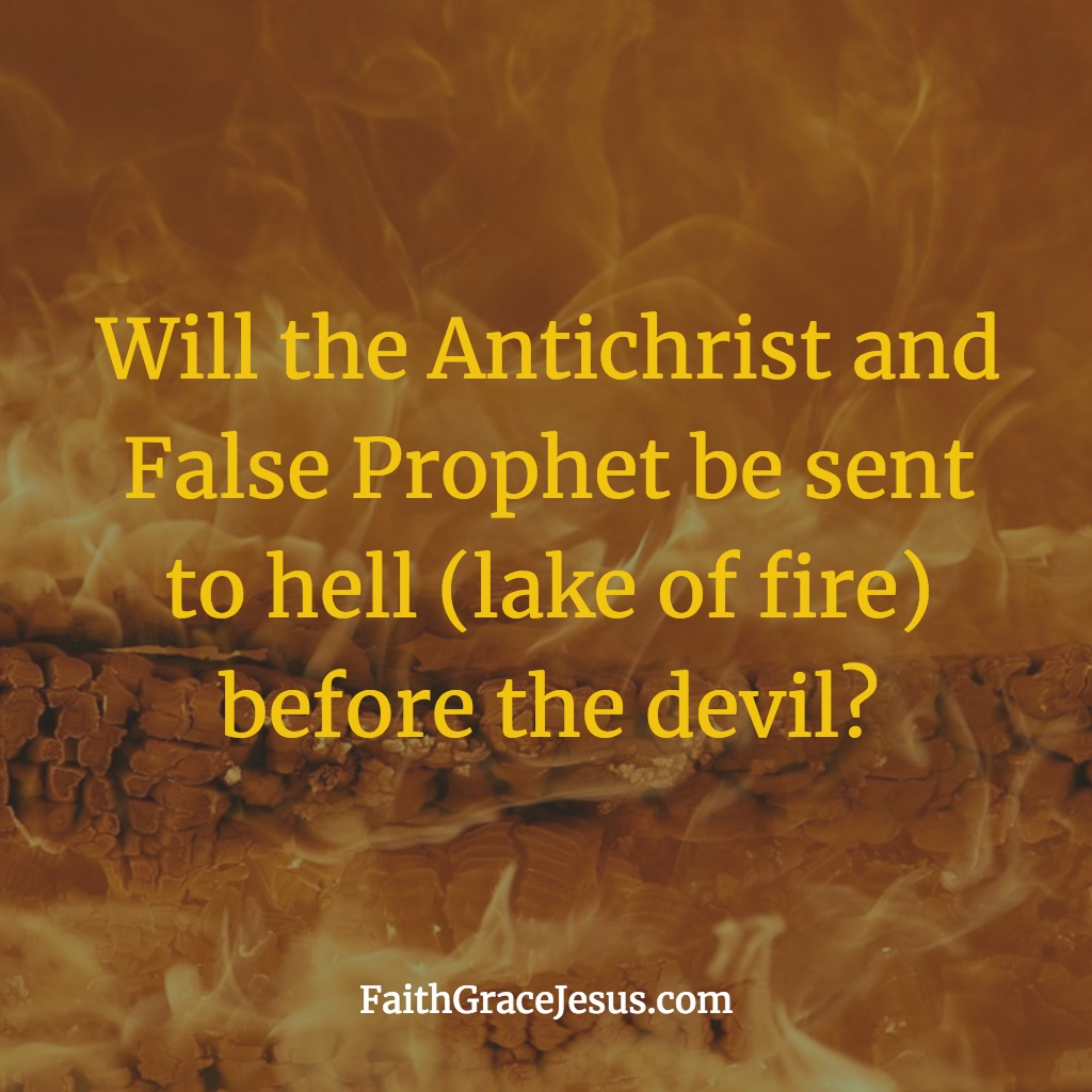 Will the Antichrist and False Prophet be sent to hell before the devil?