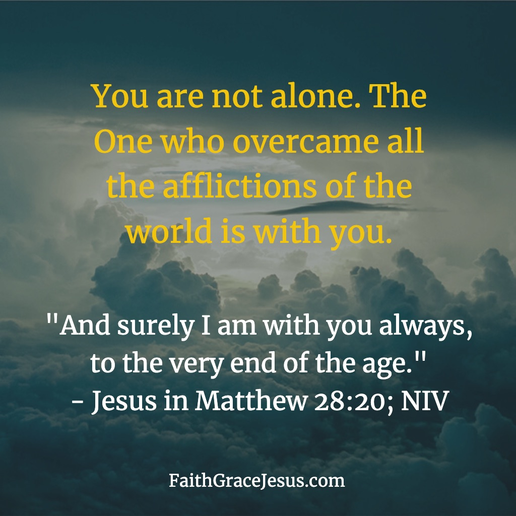 """And surely I am with you always, to the very end of the age."" - Matthew 28:20 (NIV)"