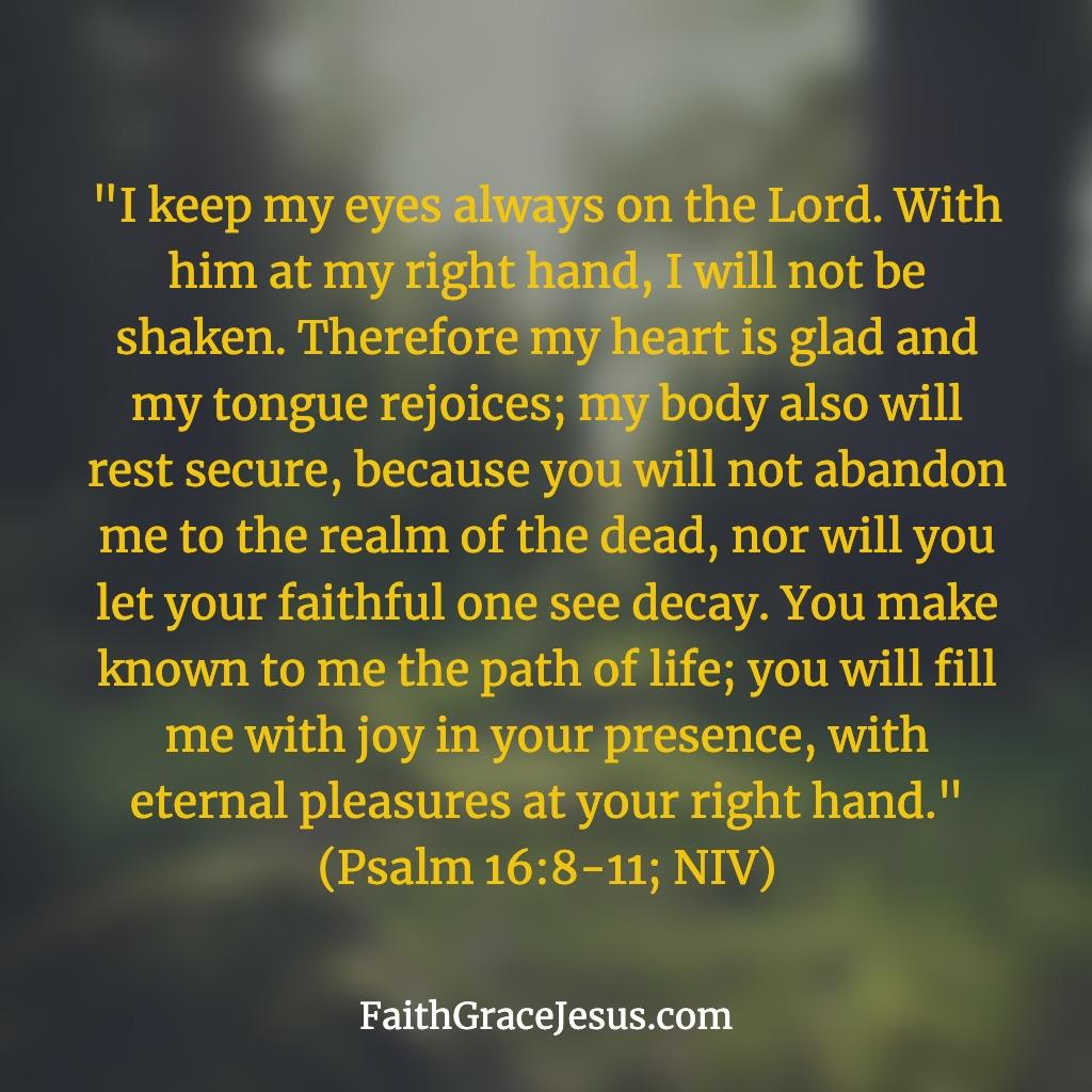 Psalm 16:8-11 (NIV)