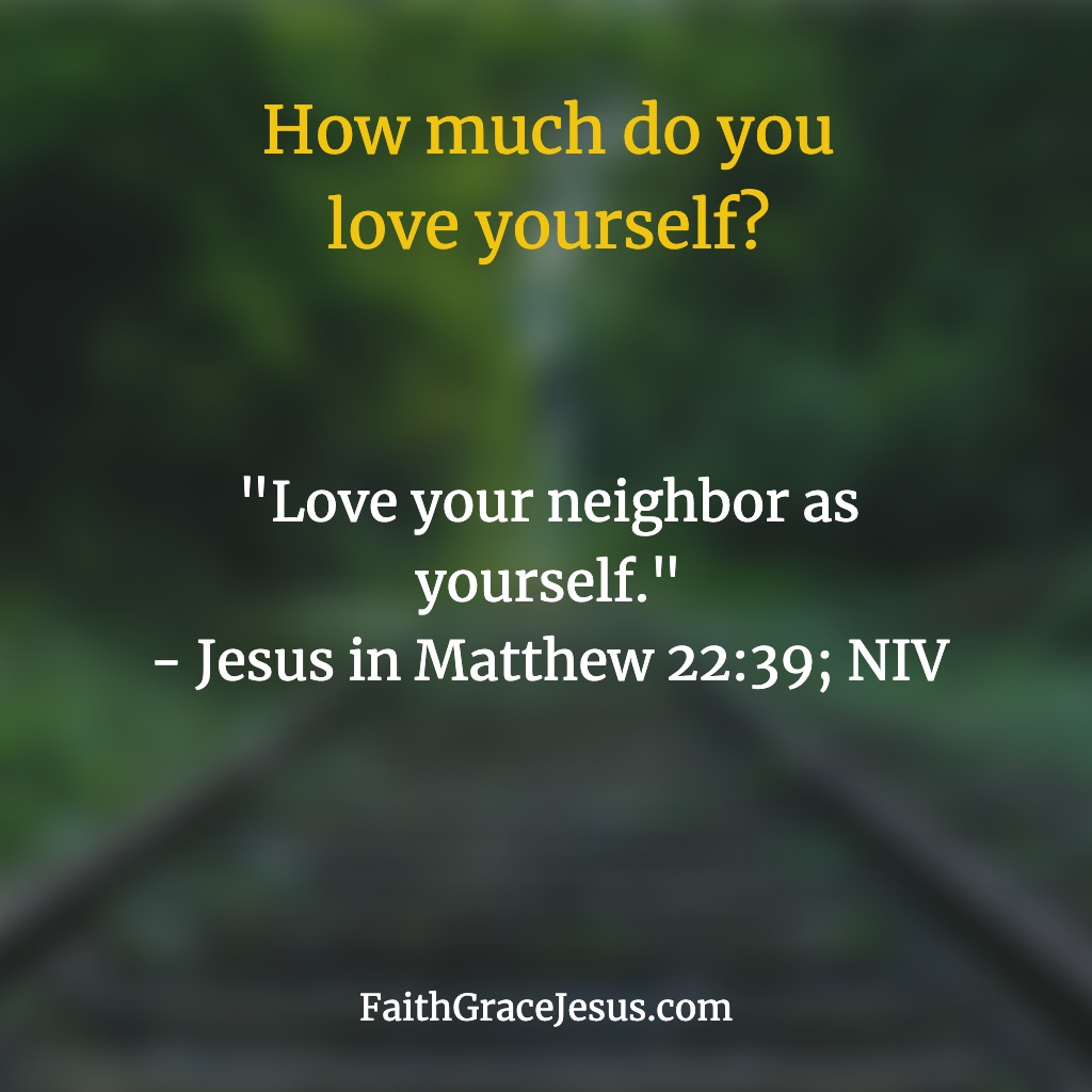 "Matthew 22:39: ""Love your neighbor as yourself."""
